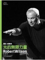《光的無限力量--羅伯‧威爾森Robert Wilson》ISBN:9789860175912│國立中正文化中心│耿一偉